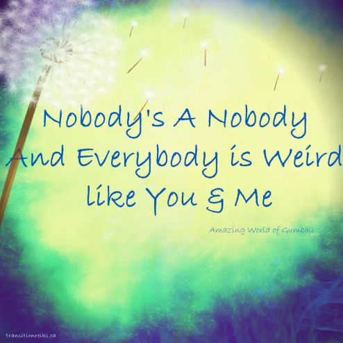 everybody is weird like you and me